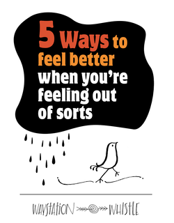 Bird walking away from black cloud with words: 5 ways to feel better when you're feeling out of sorts
